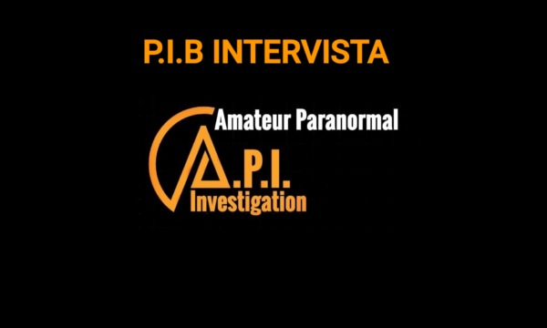 INTERVISTA AD A.P.I (AMATEUR PARANORMAL INVESTIGATION)